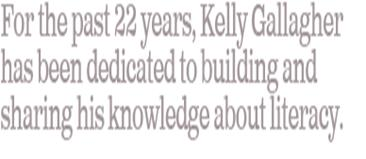For the past 22 years, Kelly Gallagher has been dedicated to building and sharing his knowledge about literacy.